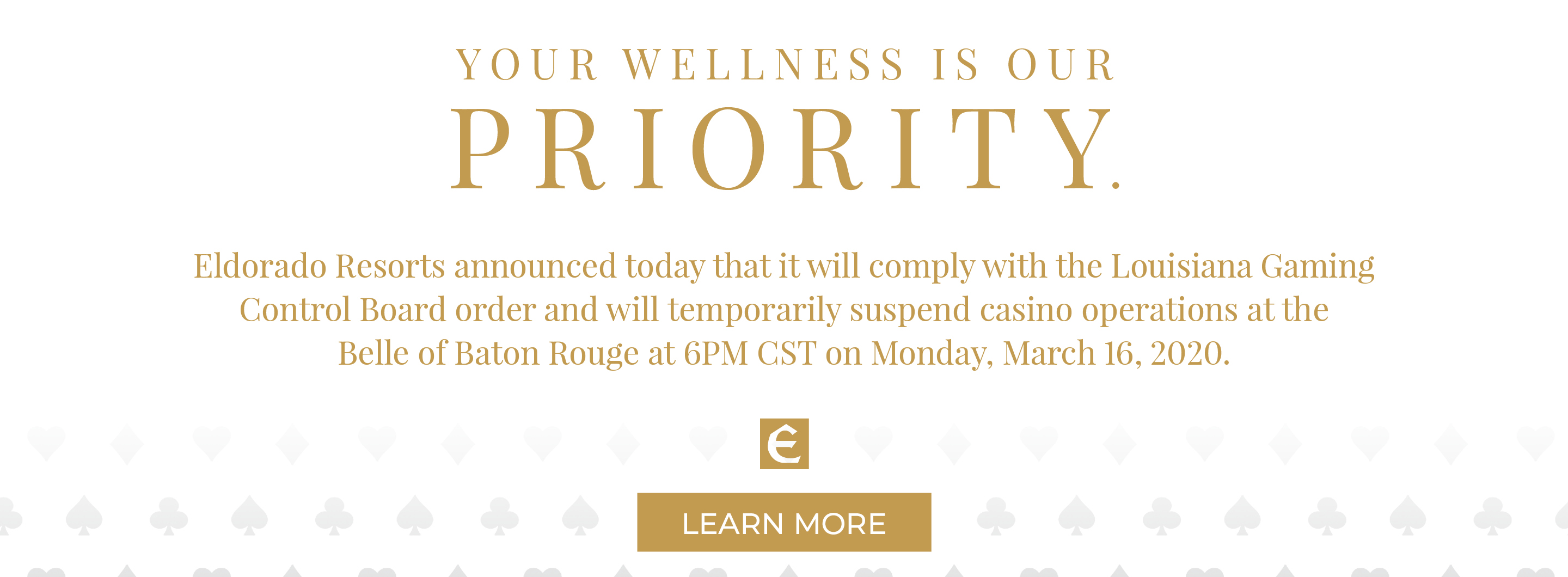 We will temporarily suspend operations at the Belle of Baton Rouge at 6PM CST on Monday, March 16, 2020