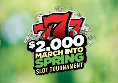background is light shades of green with 777 in red, $2,000 in white, MARCH INTO in yellow, SPRING, dark green, SLOT TOURNAMENT in yellow centered