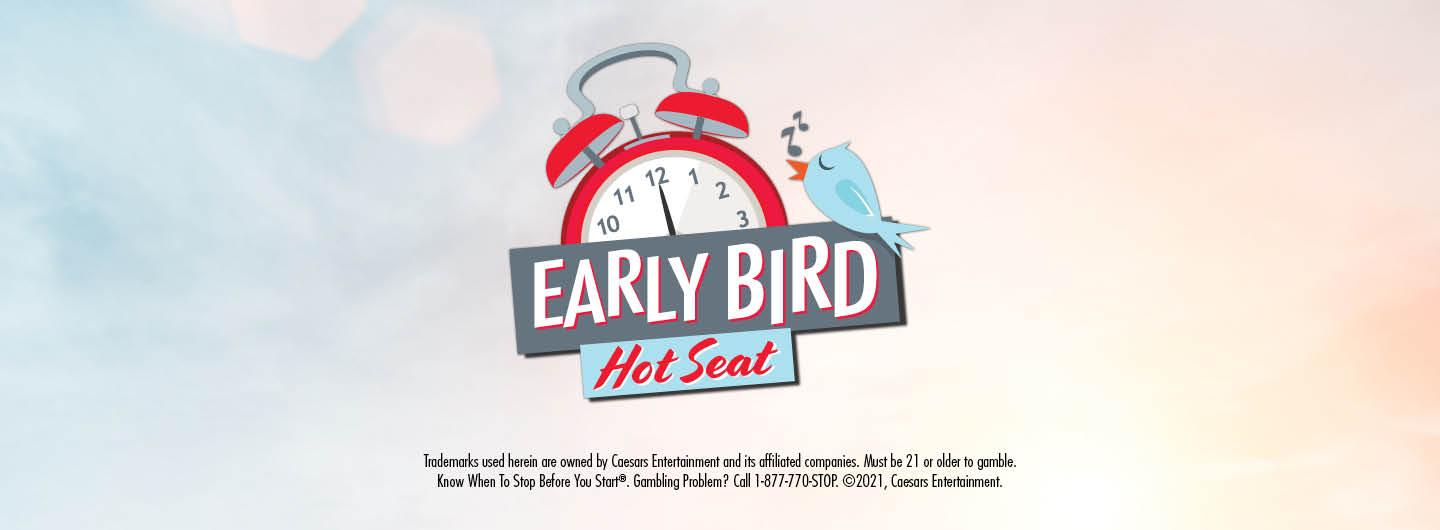 Graphic Design:  Light blue gradient merging to tan with Alarm clock with blue bird in center Under Alarm clock has the words Early Bird and Hot Seats centered underneath with disclaimer on bottom