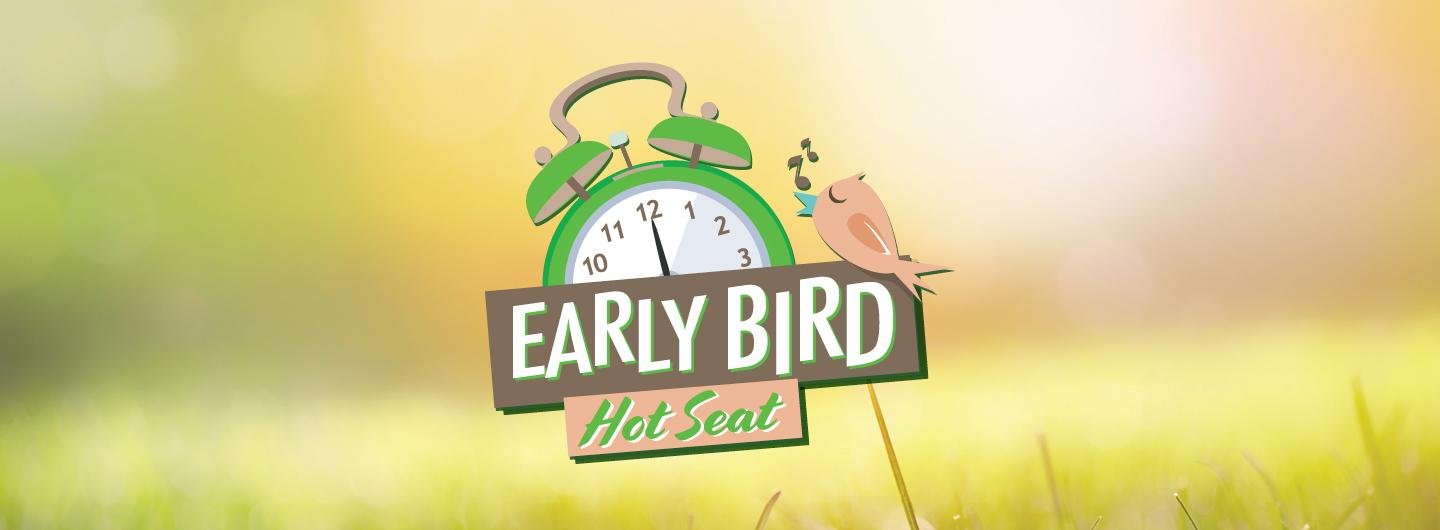 Graphic Design:  Light green gradient merging to yellow with Alarm clock with peach bird in center Under Alarm clock has the words Early Bird and Hot Seats centered underneath with disclaimer on bottom
