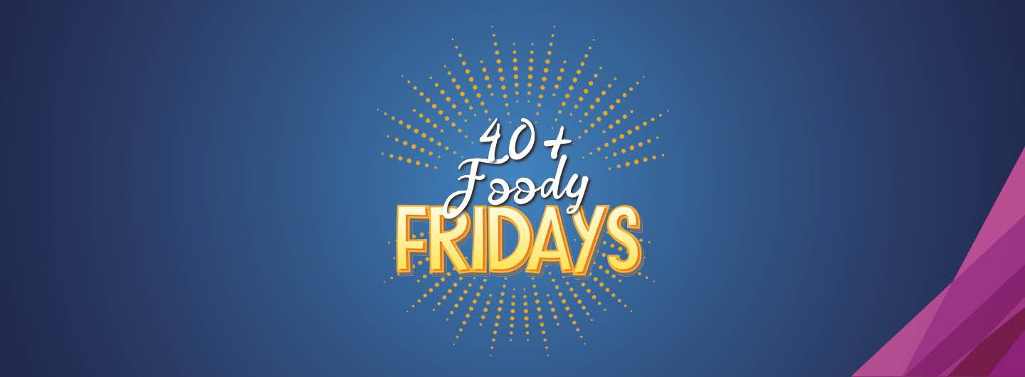 40+ Foody Fridays in August