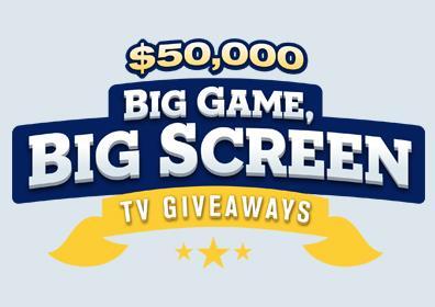 $50,000 Big Game, Big Screen TV Giveaways