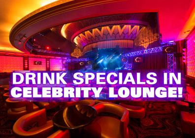 Drink Specials in Celebrity Lounge.