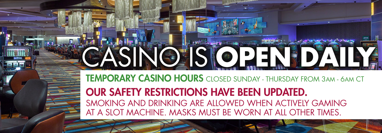 Casino is open daily. Restrictions have been updated.