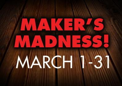 Maker's Madness March 1-31