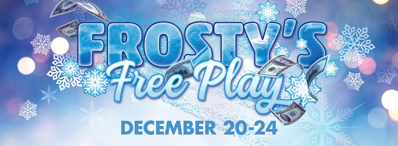 Frosty's Free Play logo December 20-24