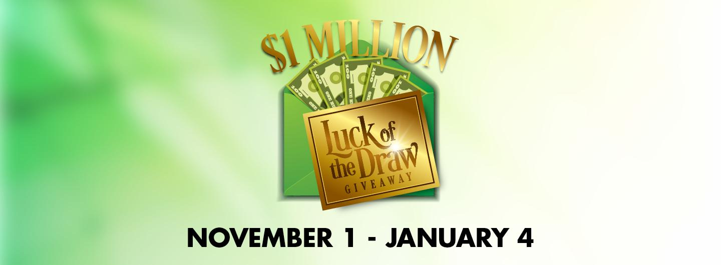 $1 MILLION DOLLAR LUCK OF THE DRAW GIVEAWAY November 1 - January 4