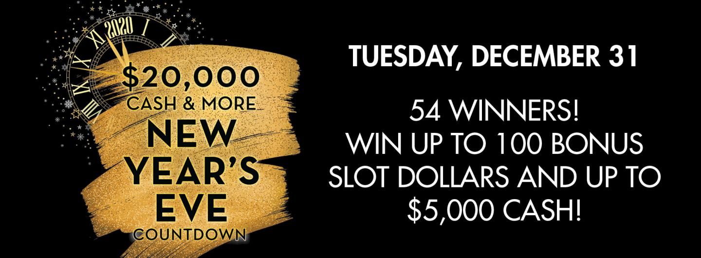 $20,000 Cash & More New Year's Eve Countdown with 54 winners! Win up to 100 Bonus Slot Dollars and $5,000 Cash