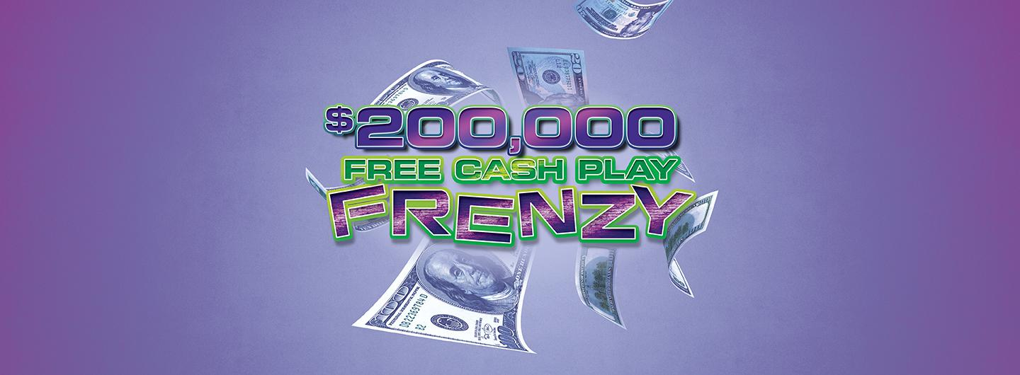 $200,000 Free Cash Play Frenzy in February