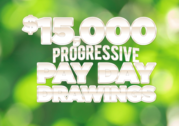 "Graphic Design image of blurred green background with text overlay reading ""$15,000 Progressive Pay Day Drawings"""