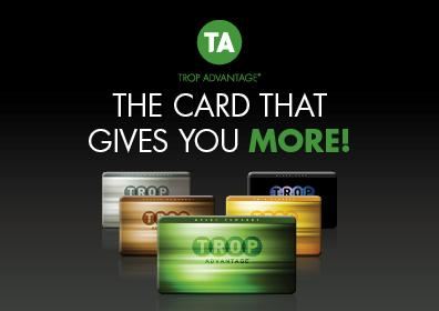 "Graphic Designed image promoting TROP ADVANTAGE Player's Club. Design features images of 5 card tier levels at bottom with text above reading ""The Card that Gives You More"" with the Trop Advantage logo above the text"