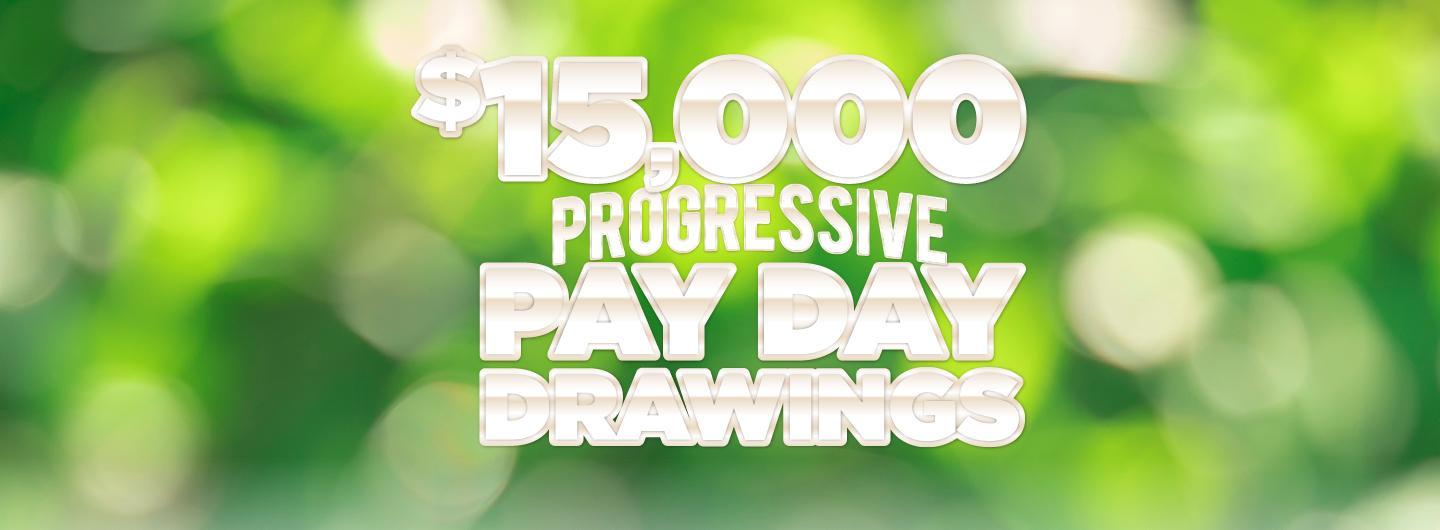 """Graphic Design image of blurred green background with text overlay reading """"$15,000 Progressive Pay Day Drawings"""""""