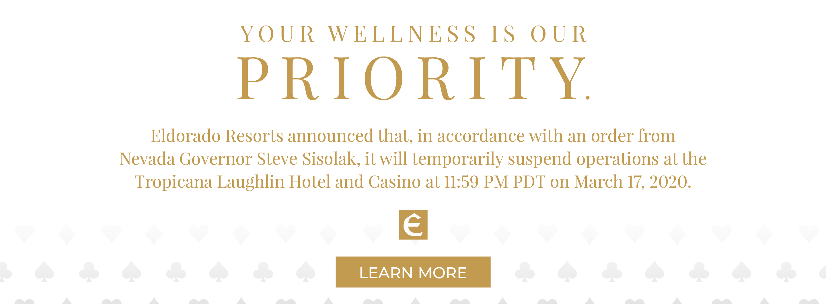 Eldorado Resorts announcement to suspend operation at the Tropicana Laughlin Hotel and Casino in accordance with an order from Nevada Governor Steve Sisolak