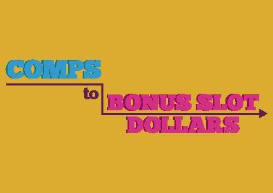 Comps to Bonus Slot Dollars