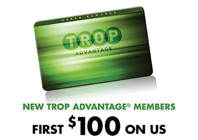 New Trop Advantage Members First $100 On Us