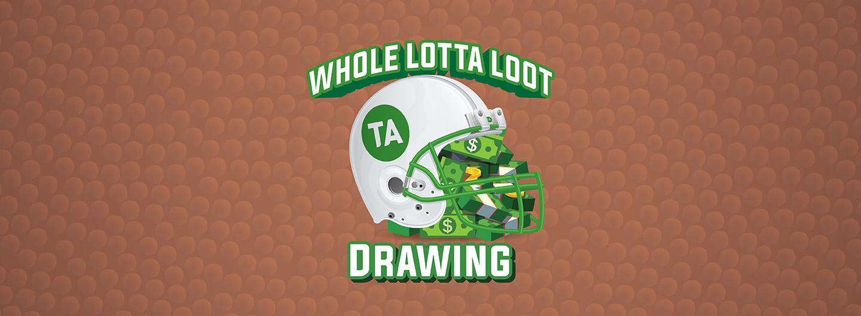 Whole Lotta Loot Drawing