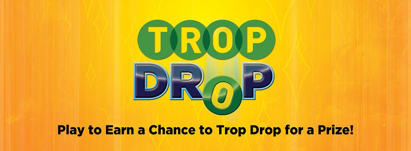 Trop Drop Play to Earn a Chance to Trop Drop for a Prize