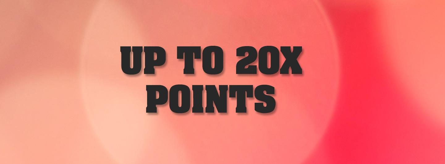 Up to 20X Points