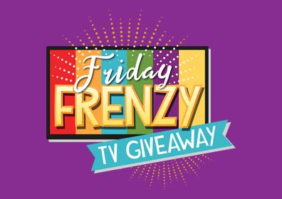 Friday Frenzy TV Giveaway