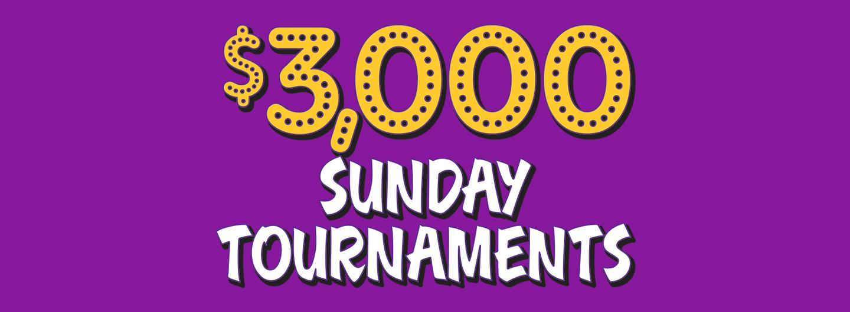 $3,000 Sunday Tournaments