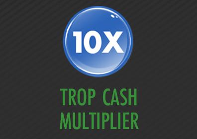 10X Trop Cash Multiplier