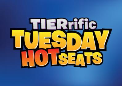 TIERrific TUESDAY HOTSEATS