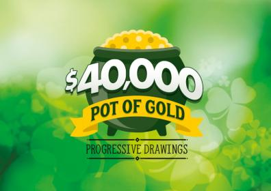 $40,000 Pot of Gold Progressive Drawings