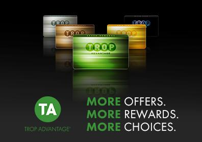 Trop Advantage - MORE Offers, MORE Rewards, MORE Choices