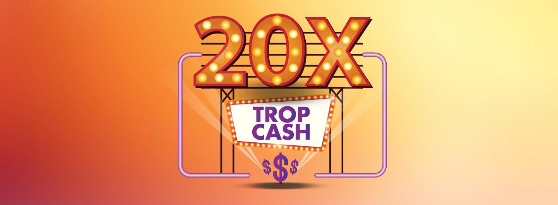 20X TROP CASH MULTIPLIER