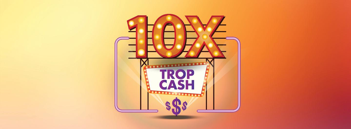 10X TROP CASH MULTIPLIER