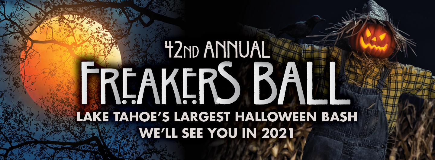 42nd Annual Freakers Ball Lake Tahoe's Largest Halloween Bash We'll see you in 2021
