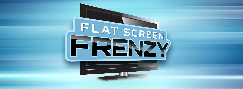 Flat Screen Frenzy