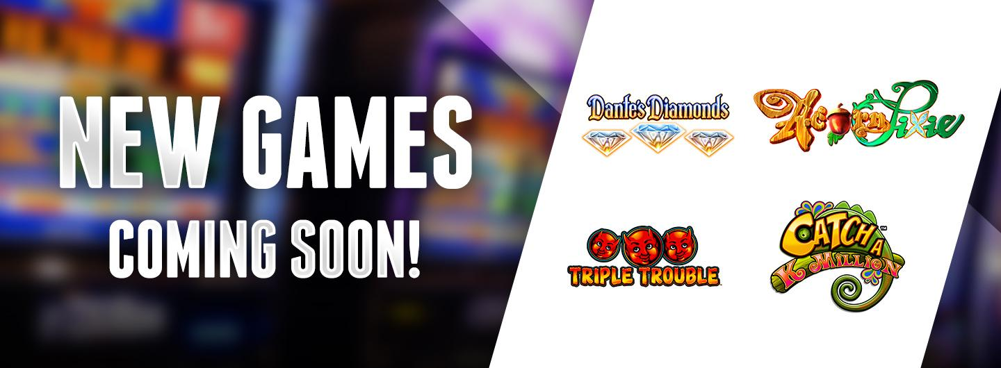 New Games Coming Soon!
