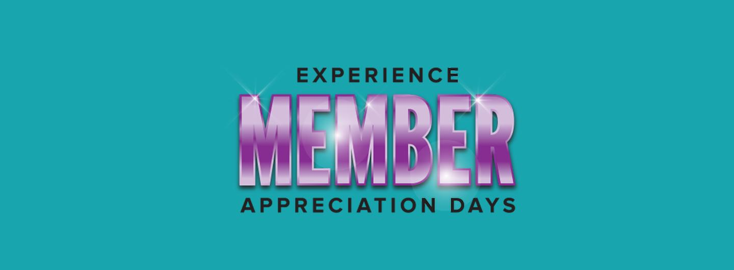 Experience Member Appreciation Days