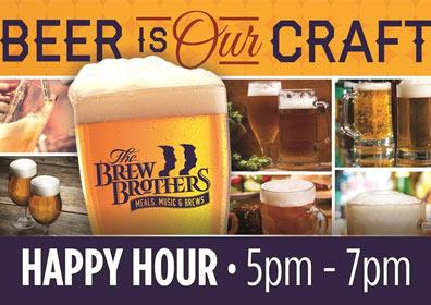 Text that says Beer Is Our Craft, the logo for Brew Brothers and happy hour from 5pm-7pm