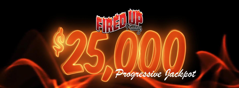 Fired UP Fridays $25K