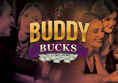 Share the win! Bring a friend on Tuesdays and BOTH of you could win Free Play in Buddy Bucks!