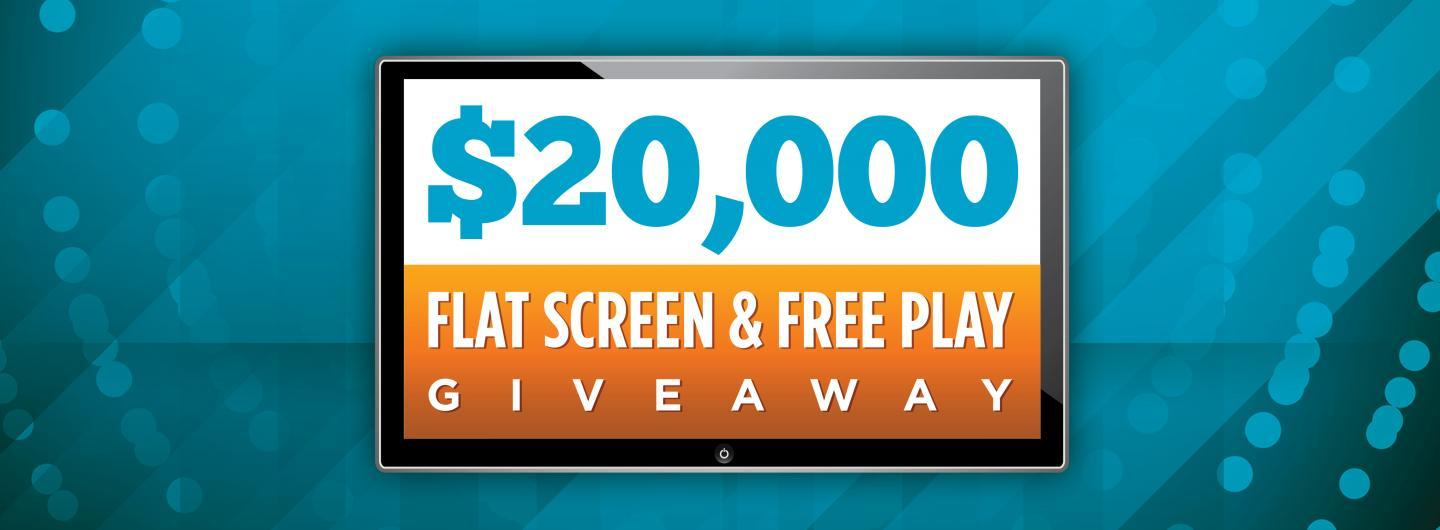 $20,000 Flat Screen & Free Play Giveaway Advertisement