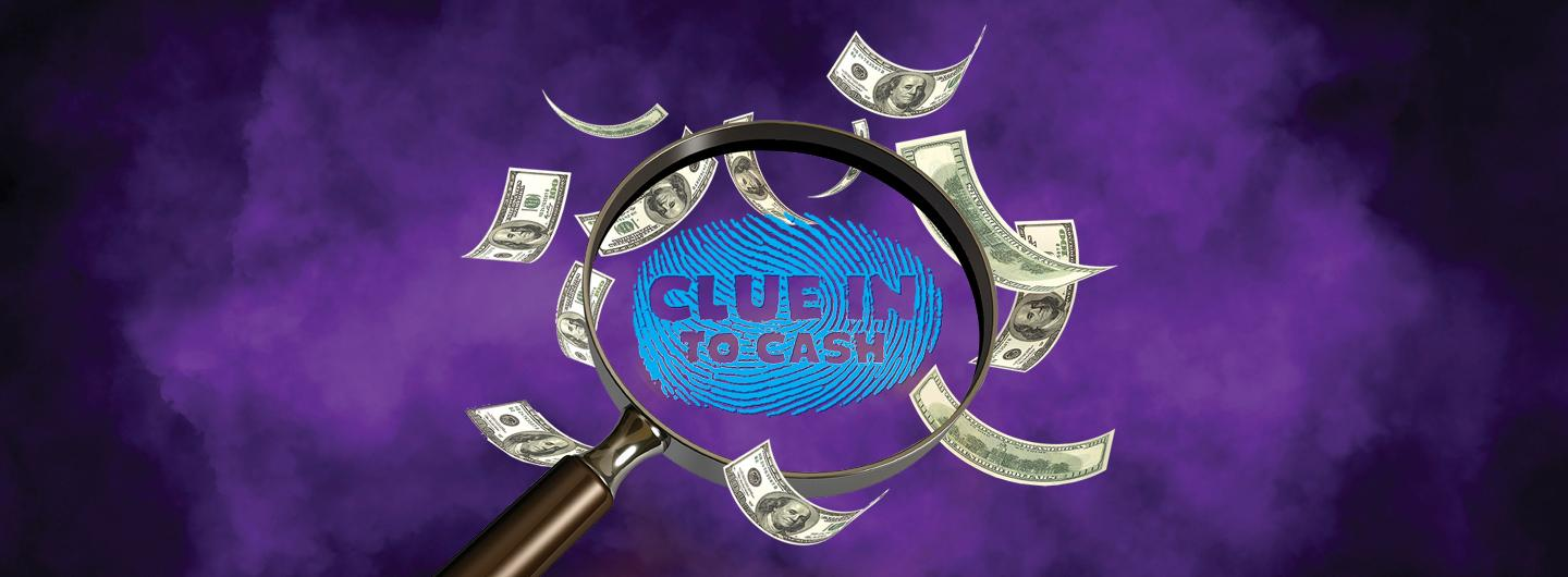 """Graphic Design photo featuring a magnifying glass, a fingerprint and cash reading """"Clue Into Cash"""""""