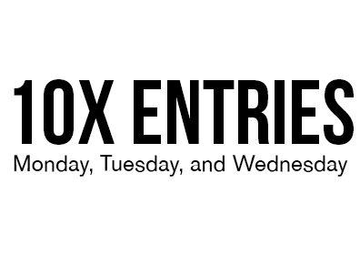10x entries on mondays, tuesdays, and wednesdays