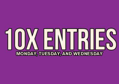 10x entries on mondays, tuesdays, and wednesdays