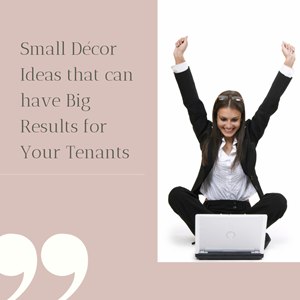 Small Décor Ideas that can have Big Results for Your Tenants