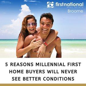5 Reasons Millenial First Home Buyers will Never See Better Conditions