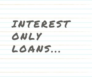 Why you should be careful with interest only loans