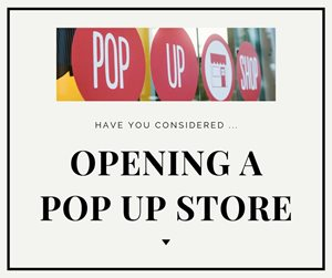 Have you considered a Pop Up Shop?