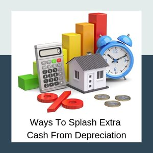 Ways To Splash Extra Cash From Depreciation
