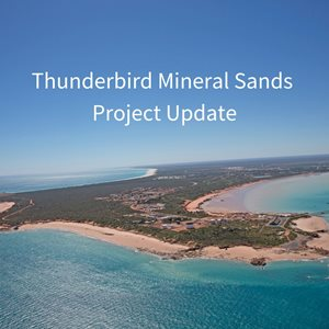 Thunderbird Mineral Sands Project Update