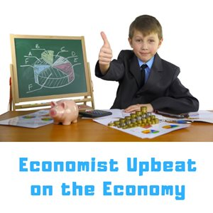 Economist Upbeat on the Economy