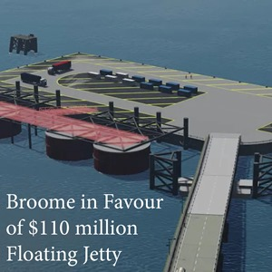 Broome in favour of $110 million Floating Jetty