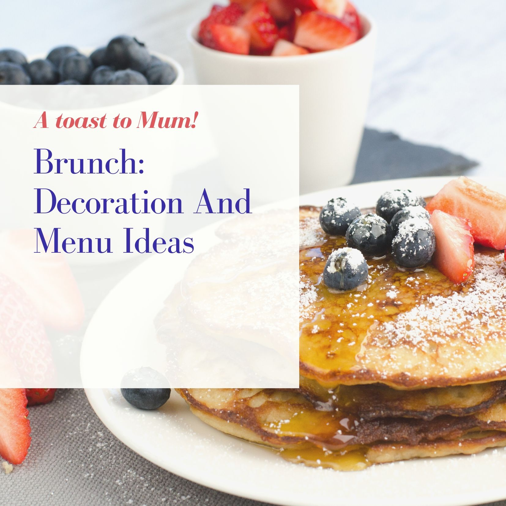Mother's Day Brunch: Decoration And Menu Ideas